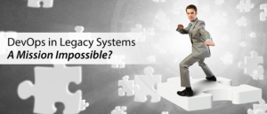 DevOps in Legacy Systems: A Mission Impossible?